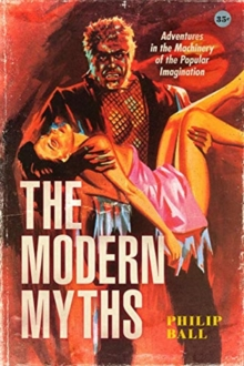 The Modern Myths : Adventures in the Machinery of the Popular Imagination, Hardback Book