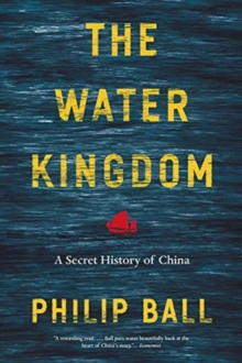 The Water Kingdom : A Secret History of China, Paperback / softback Book
