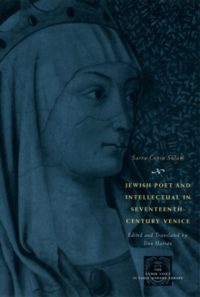 Jewish Poet and Intellectual in Seventeenth-Century Venice : The Works of Sarra Copia Sulam in Verse and Prose Along with Writings of Her Contemporaries in Her Praise, Condemnation, or Defense, PDF eBook