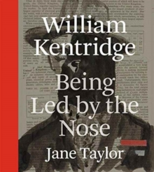 William Kentridge : Being Led by the Nose, Hardback Book