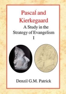 Pascal and Kierkegaard : A Study in the Strategy of Evangelism (Volume I), Hardback Book