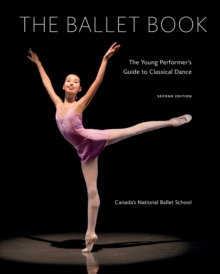 Ballet Book : The Young Performer's Guide to Classical Dance, Hardback Book