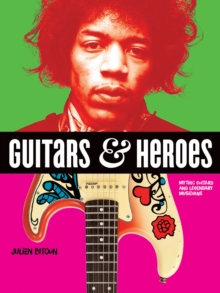 Guitars and Heroes: Mythic Guitars and Legendary Musicians, Paperback / softback Book