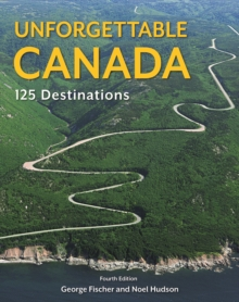 Unforgettable Canada : 125 Destinations, Paperback / softback Book