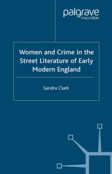 Women and Crime in the Street Literature of Early Modern England, PDF eBook