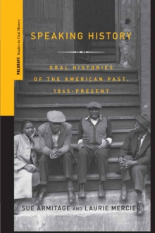 Speaking History : Oral Histories of the American Past, 1865-Present, PDF eBook