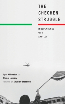 The Chechen Struggle : Independence Won and Lost, Hardback Book