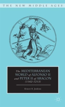 The Mediterranean World of Alfonso II and Peter II of Aragon (1162-1213), Hardback Book