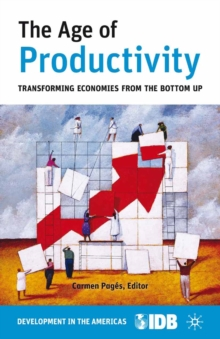 The Age of Productivity : Transforming Economies from the Bottom Up, PDF eBook