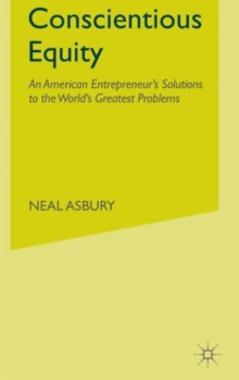 Conscientious Equity : An American Entrepreneur's Solutions to the World's Greatest Problems, Hardback Book