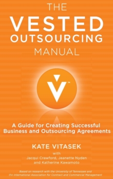The Vested Outsourcing Manual : A Guide for Creating Successful Business and Outsourcing Agreements, Hardback Book