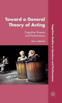 Toward a General Theory of Acting : Cognitive Science and Performance, Hardback Book