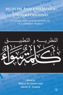"Muslim and Christian Understanding : Theory and Application of ""A Common Word"", PDF eBook"