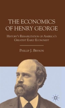 The Economics of Henry George : History's Rehabilitation of America's Greatest Early Economist, Hardback Book