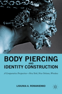 Body Piercing and Identity Construction : A Comparative Perspective - New York, New Orleans, Wroc?aw, PDF eBook