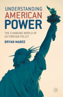 Understanding American Power : The Changing World of US Foreign Policy, Paperback Book