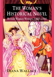 The Woman's Historical Novel : British Women Writers, 1900-2000, Paperback Book