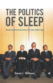 The Politics of Sleep : Governing (Un)consciousness in the Late Modern Age, Paperback Book