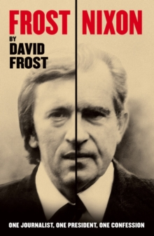Frost/Nixon : One Journalist, One President, One Confession, EPUB eBook