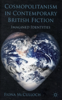 Cosmopolitanism in Contemporary British Fiction : Imagined Identities, Hardback Book