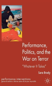 Performance, Politics, and the War on Terror : 'Whatever it Takes', Hardback Book