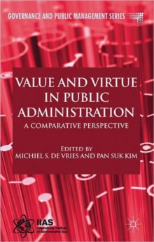Value and Virtue in Public Administration : A Comparative Perspective, Hardback Book