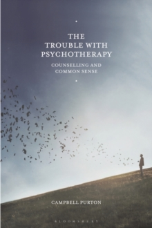 The Trouble with Psychotherapy : Counselling and Common Sense, Paperback / softback Book