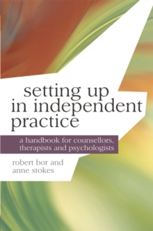 Setting up in Independent Practice : A Handbook for Counsellors, Therapists and Psychologists, Paperback / softback Book