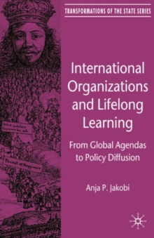 International Organizations and Lifelong Learning : From Global Agendas to Policy Diffusion, PDF eBook