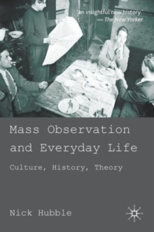 Mass Observation and Everyday Life : Culture, History, Theory, Paperback / softback Book