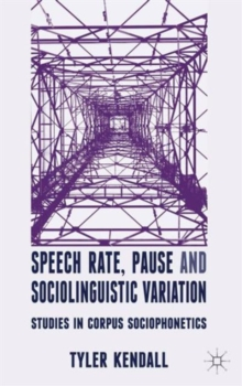 Speech Rate, Pause and Sociolinguistic Variation : Studies in Corpus Sociophonetics, Hardback Book