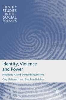 Identity, Violence and Power : Mobilising Hatred, Demobilising Dissent, Hardback Book