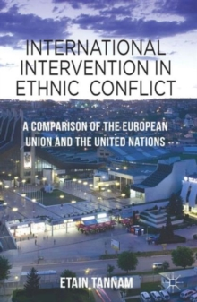 International Intervention in Ethnic Conflict : A Comparison of the European Union and the United Nations, Hardback Book