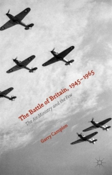 The Battle of Britain, 1945-1965 : The Air Ministry and the Few, Hardback Book