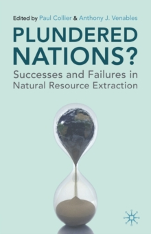 Plundered Nations? : Successes and Failures in Natural Resource Extraction, Paperback / softback Book