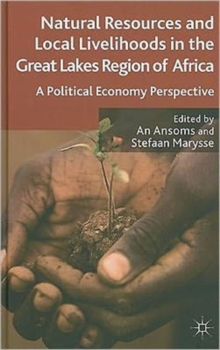 Natural Resources and Local Livelihoods in the Great Lakes Region of Africa : A Political Economy Perspective, Hardback Book