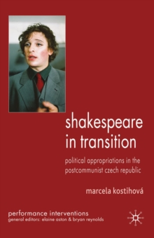 Shakespeare in Transition : Political Appropriations in the Postcommunist Czech Republic, PDF eBook