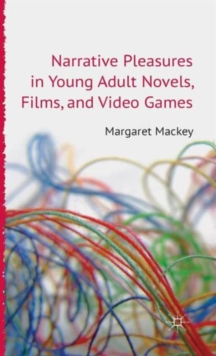Narrative Pleasures in Young Adult Novels, Films and Video Games, Hardback Book