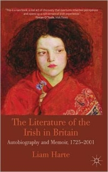 The Literature of the Irish in Britain : Autobiography and Memoir, 1725-2001, Paperback / softback Book