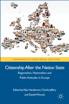 Citizenship After the Nation State : Regionalism, Nationalism and Public Attitudes in Europe, Hardback Book