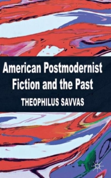 American Postmodernist Fiction and the Past, Hardback Book