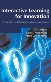 Interactive Learning for Innovation : A Key Driver Within Clusters and Innovation Systems, Hardback Book