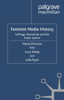 Feminist Media History : Suffrage, Periodicals and the Public Sphere, PDF eBook
