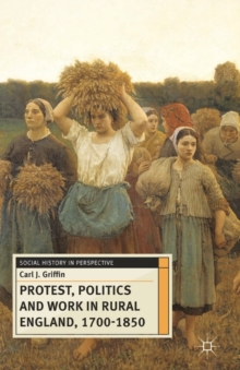 Protest, Politics and Work in Rural England, 1700-1850, Paperback / softback Book