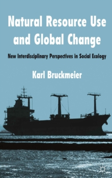 Natural Resource Use and Global Change : New Interdisciplinary Perspectives in Social Ecology, Hardback Book