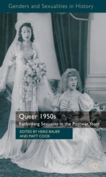 Queer 1950s : Rethinking Sexuality in the Postwar Years, Hardback Book