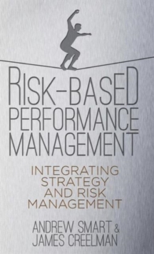 Risk-Based Performance Management : Integrating Strategy and Risk Management, Hardback Book