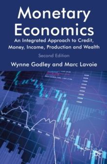 Monetary Economics : An Integrated Approach to Credit, Money, Income, Production and Wealth, Paperback Book