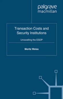Transaction Costs and Security Institutions : Unravelling the ESDP, PDF eBook