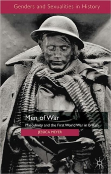 Men of War : Masculinity and the First World War in Britain, Paperback / softback Book
